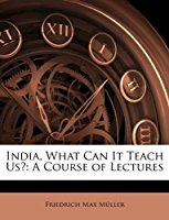 India: What Can it Teach Us? by Max Muller